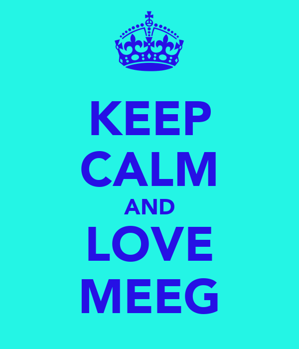 KEEP CALM AND LOVE MEEG