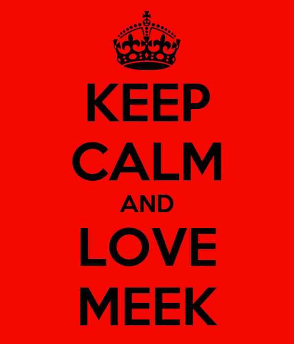 KEEP CALM AND LOVE MEEK