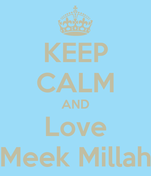 KEEP CALM AND Love Meek Millah
