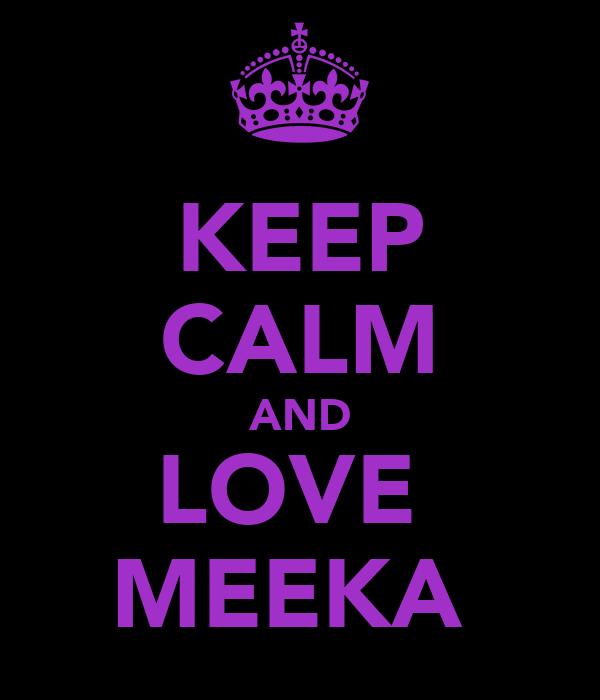 KEEP CALM AND LOVE  MEEKA♡