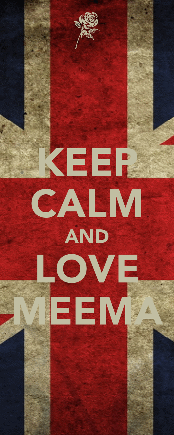 KEEP CALM AND LOVE MEEMA