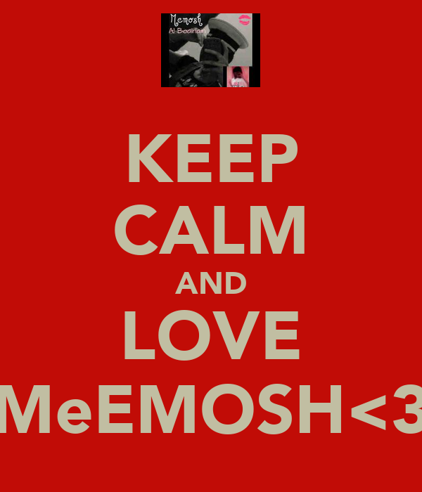 KEEP CALM AND LOVE MeEMOSH<3