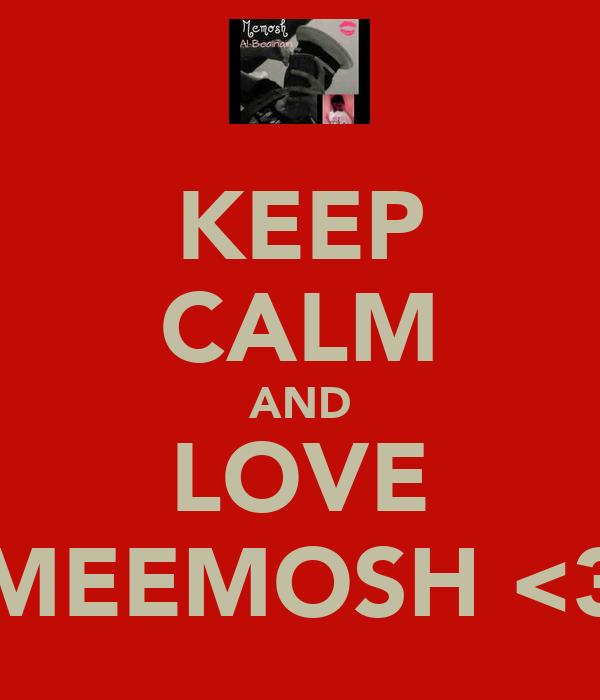KEEP CALM AND LOVE MEEMOSH <3