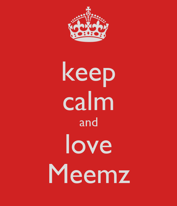 keep calm and love Meemz