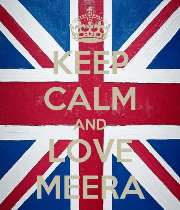 KEEP CALM AND LOVE MEERA