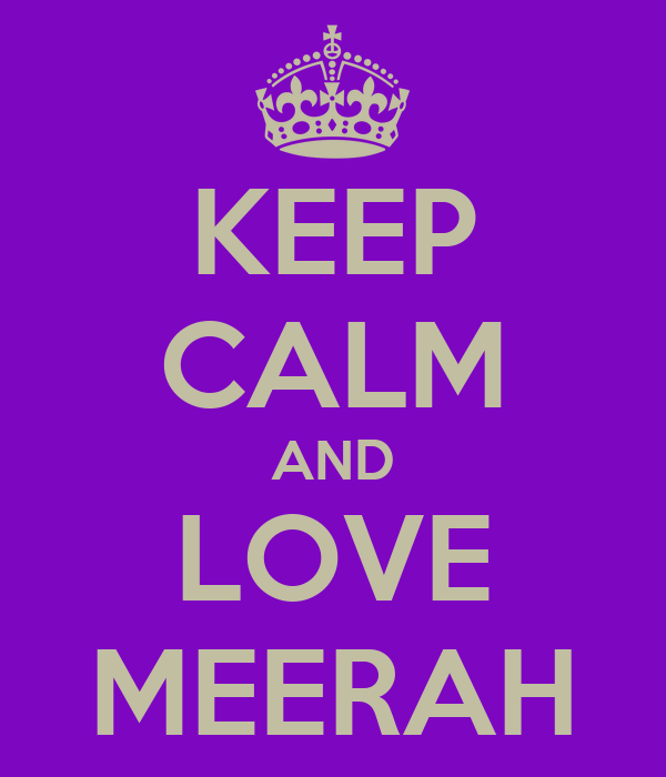 KEEP CALM AND LOVE MEERAH