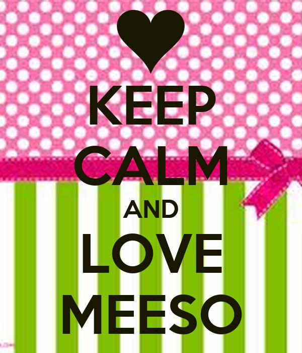 KEEP CALM AND LOVE MEESO