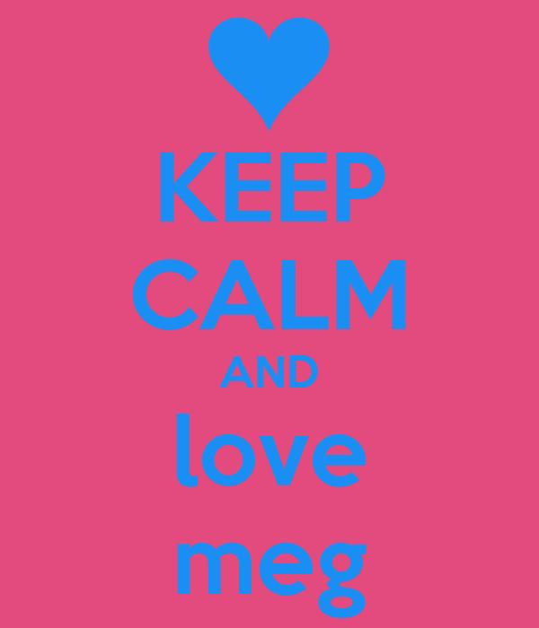 KEEP CALM AND love meg