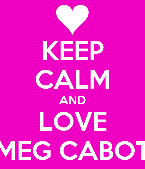 KEEP CALM AND LOVE MEG CABOT