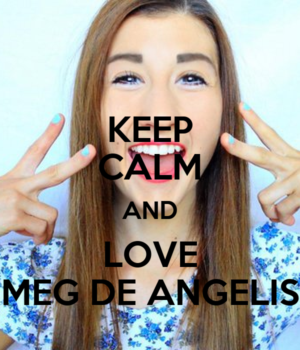 KEEP CALM AND LOVE MEG DE ANGELIS
