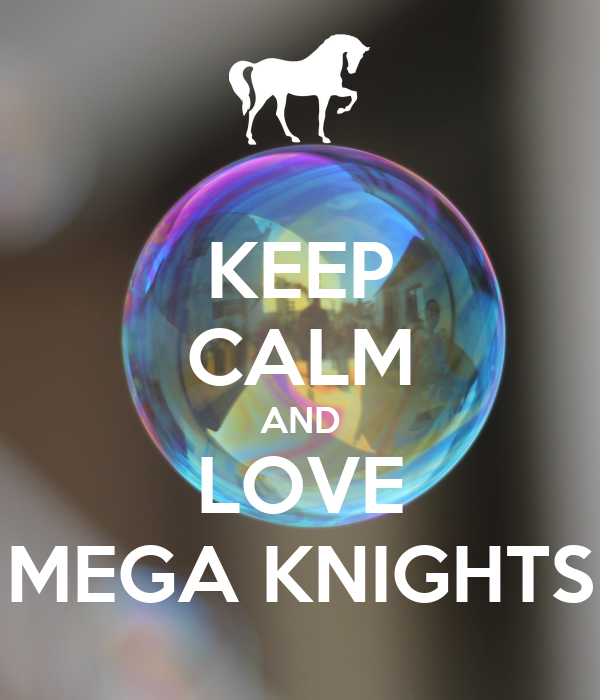 KEEP CALM AND LOVE MEGA KNIGHTS