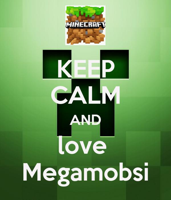 KEEP CALM AND love  Megamobsi