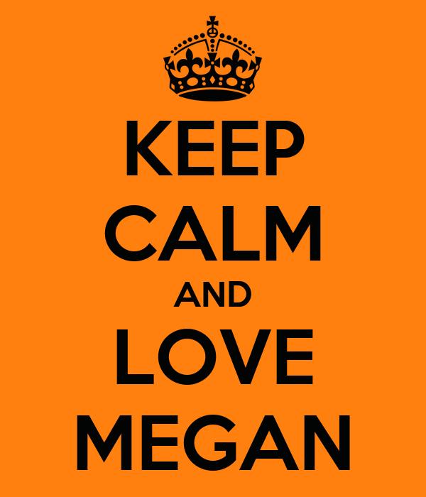 KEEP CALM AND LOVE MEGAN