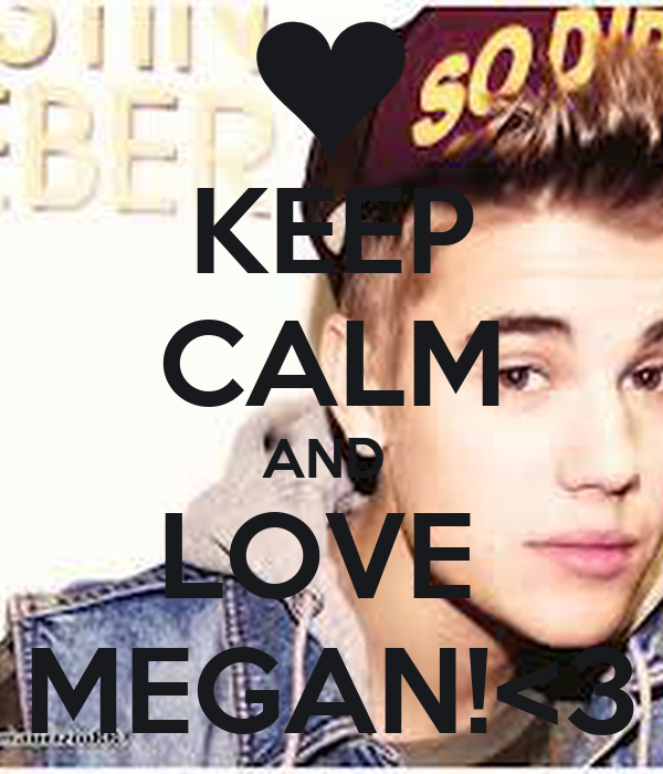 KEEP CALM AND  LOVE  MEGAN!<3
