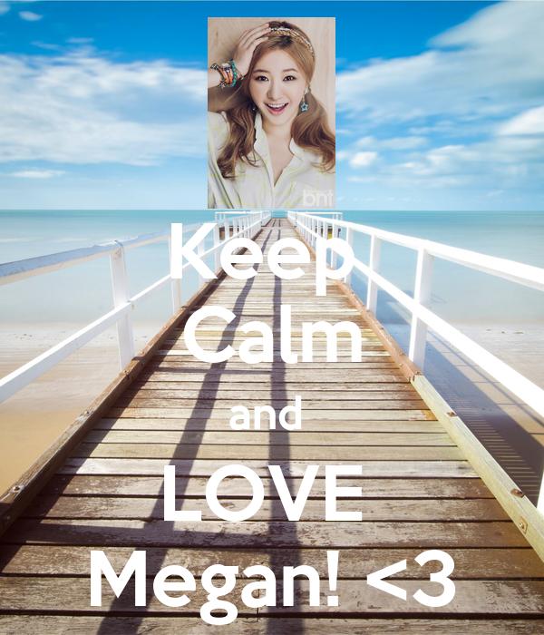 Keep  Calm and  LOVE  Megan! <3