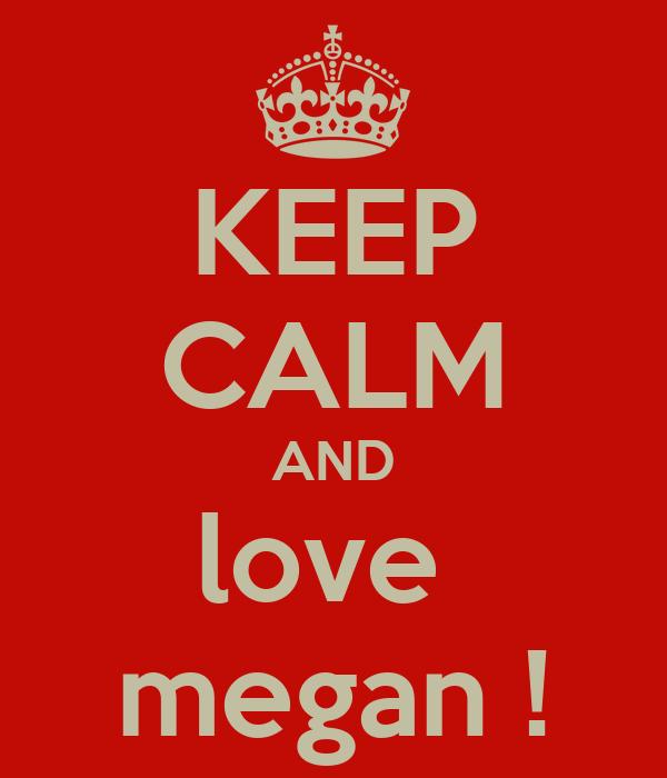 KEEP CALM AND love  megan !