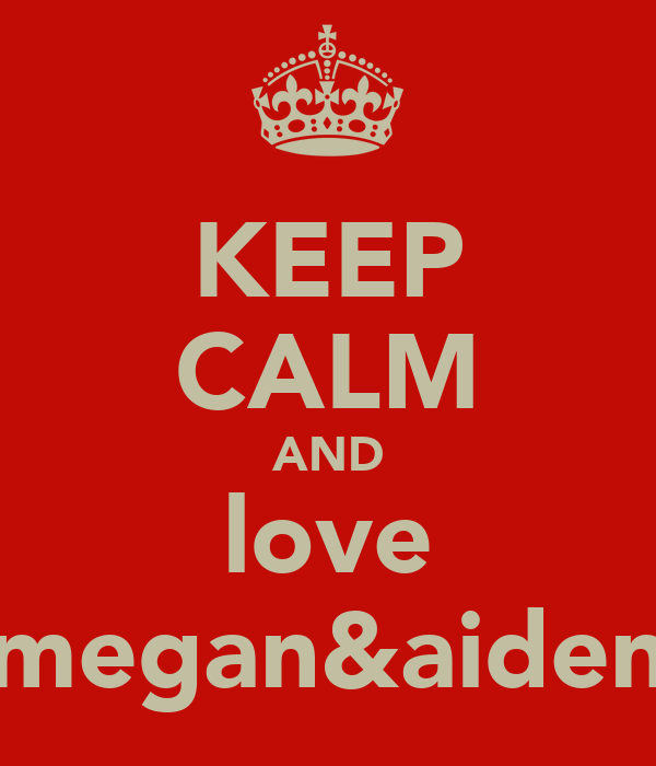 KEEP CALM AND love megan&aiden