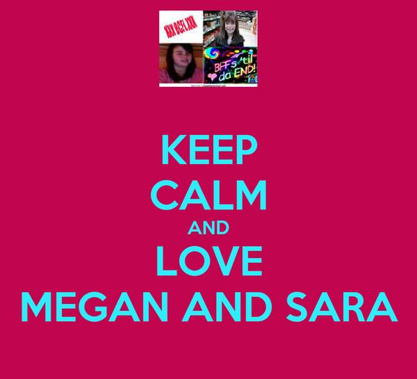 KEEP CALM AND LOVE MEGAN AND SARA