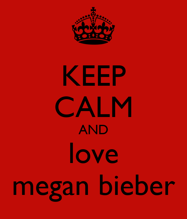 KEEP CALM AND love megan bieber