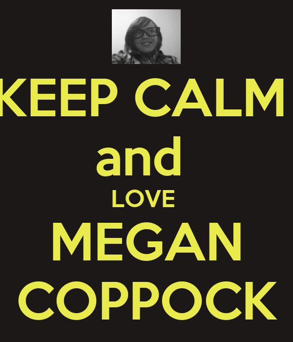 KEEP CALM  and  LOVE  MEGAN COPPOCK