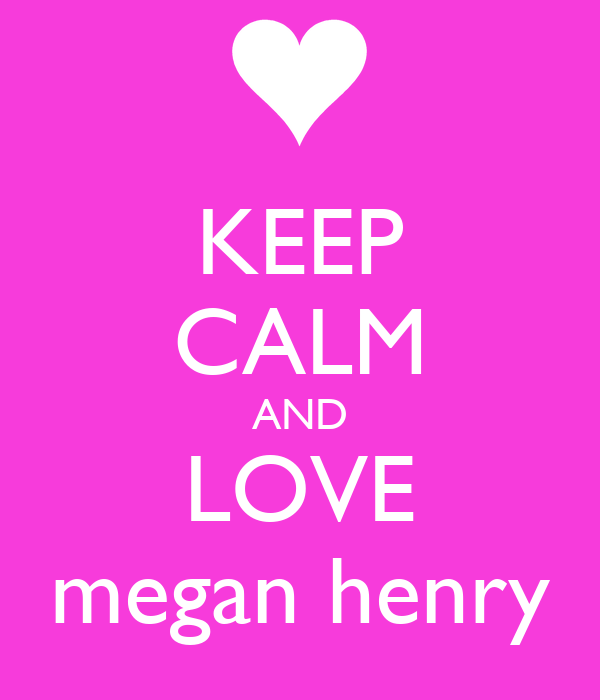 KEEP CALM AND LOVE megan henry