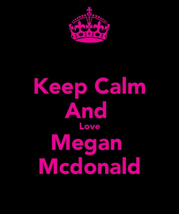 Keep Calm And  Love Megan  Mcdonald
