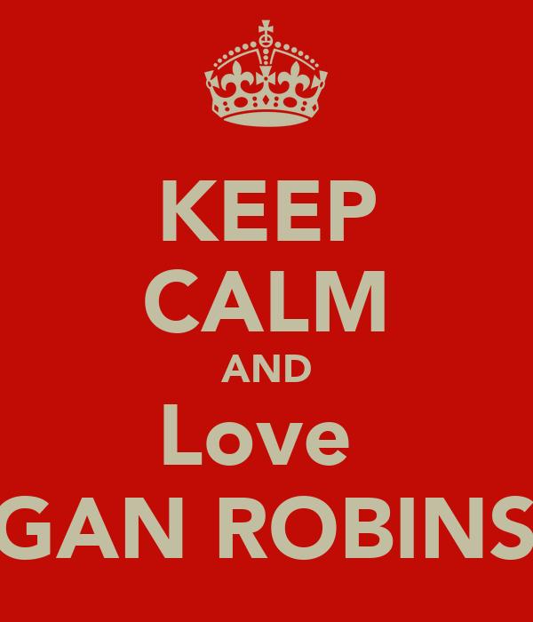 KEEP CALM AND Love  MEGAN ROBINSON