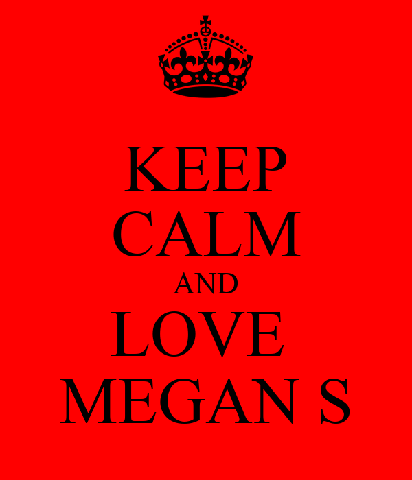KEEP CALM AND LOVE  MEGAN S