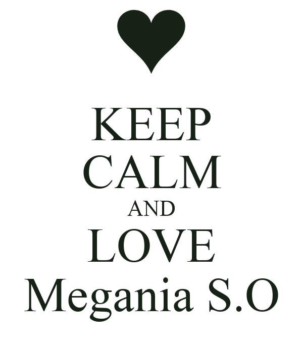 KEEP CALM AND LOVE Megania S.O