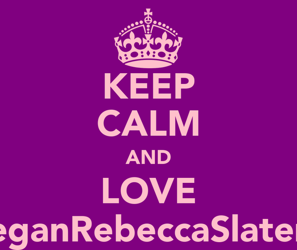 KEEP CALM AND LOVE MeganRebeccaSlater <