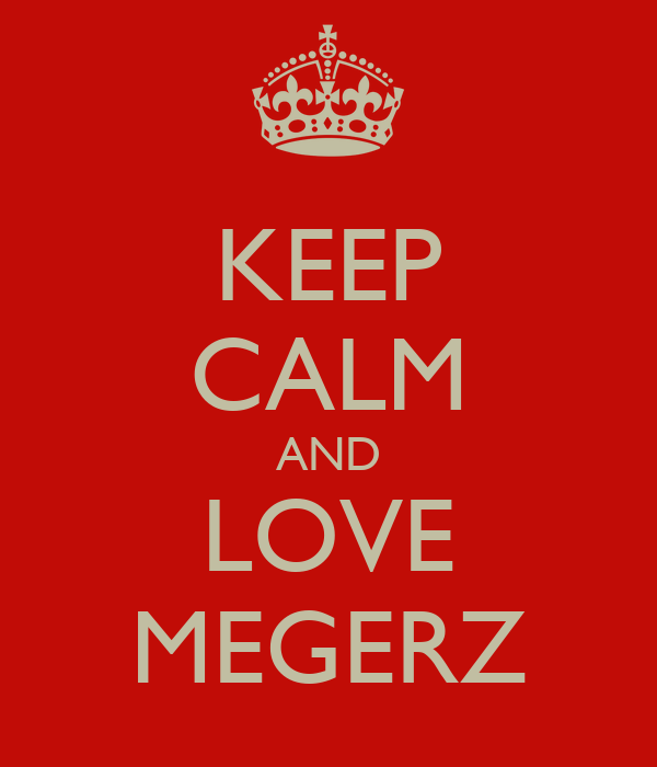 KEEP CALM AND LOVE MEGERZ