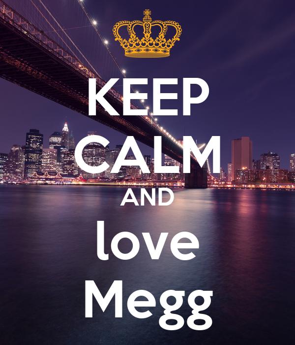KEEP CALM AND love Megg
