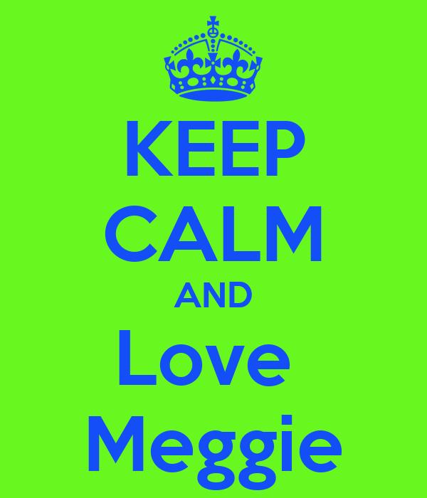 KEEP CALM AND Love  Meggie