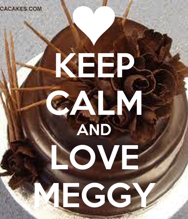 KEEP CALM AND LOVE MEGGY