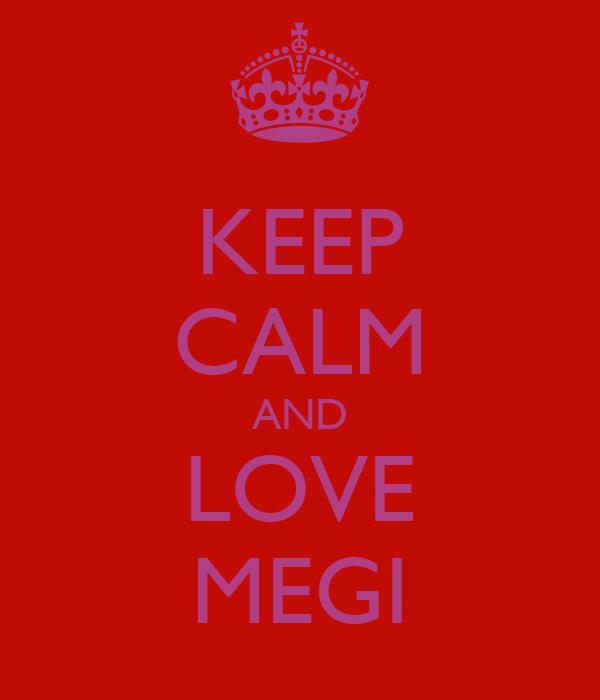 KEEP CALM AND LOVE MEGI