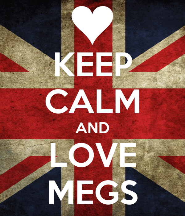 KEEP CALM AND LOVE MEGS