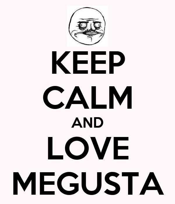 KEEP CALM AND LOVE MEGUSTA