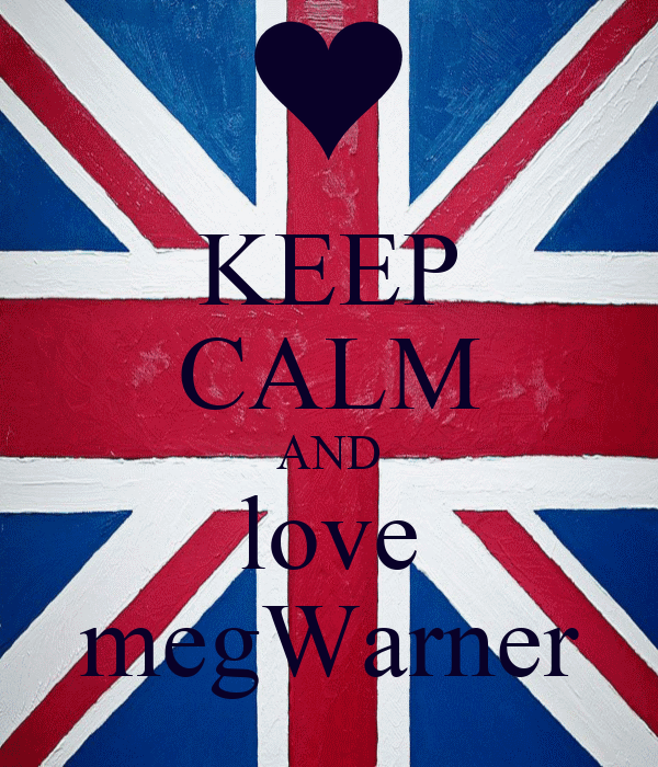 KEEP CALM AND love megWarner