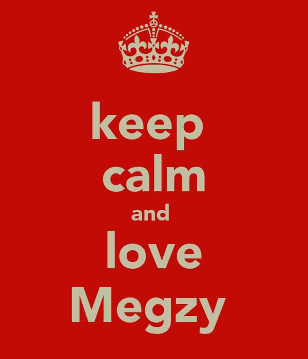 keep  calm and  love Megzy
