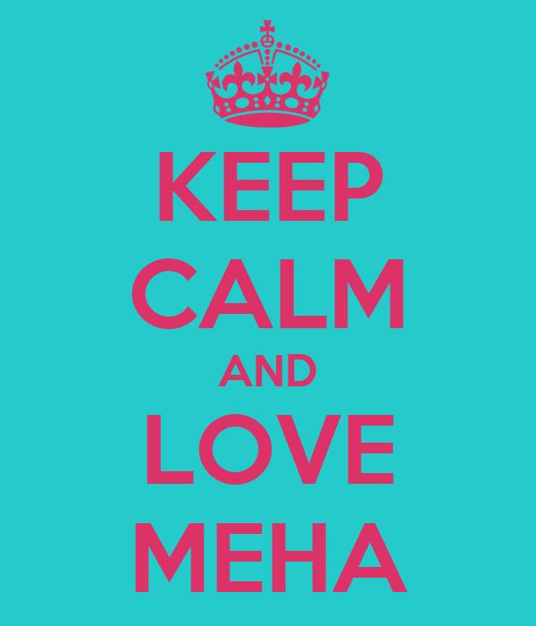 KEEP CALM AND LOVE MEHA