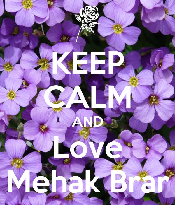 KEEP CALM AND Love Mehak Brar