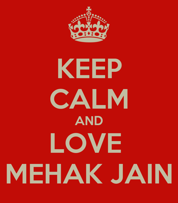 KEEP CALM AND LOVE  MEHAK JAIN