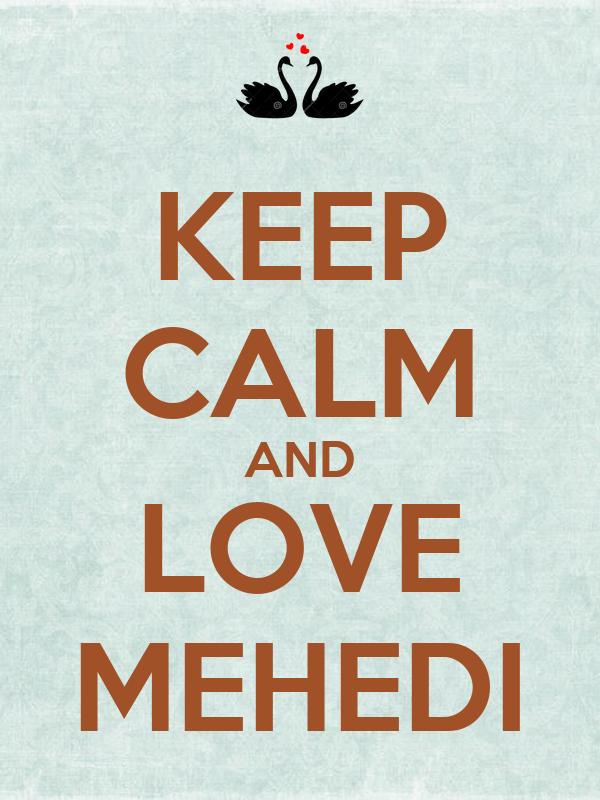 KEEP CALM AND LOVE MEHEDI