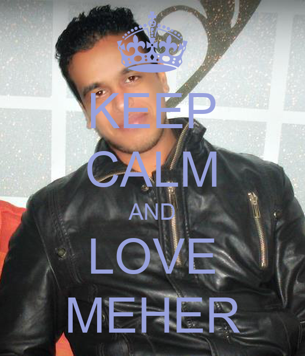 KEEP CALM AND LOVE MEHER