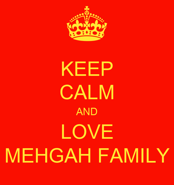 KEEP CALM AND LOVE MEHGAH FAMILY