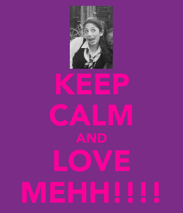 KEEP CALM AND LOVE MEHH!!!!