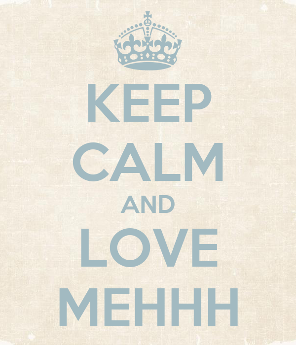 KEEP CALM AND LOVE MEHHH