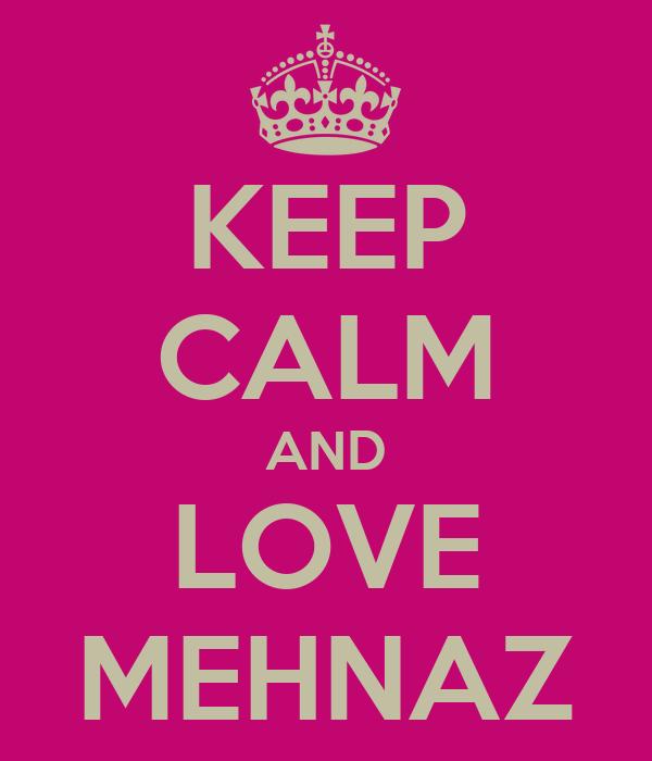 KEEP CALM AND LOVE MEHNAZ