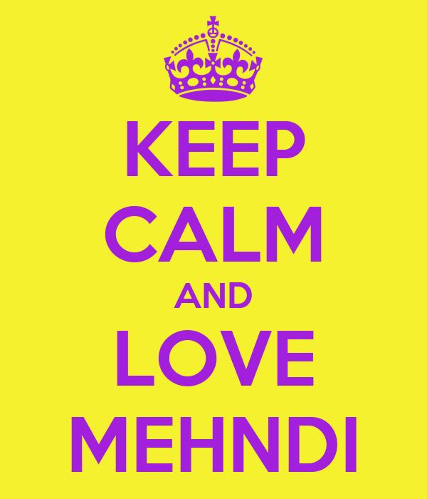 KEEP CALM AND LOVE MEHNDI