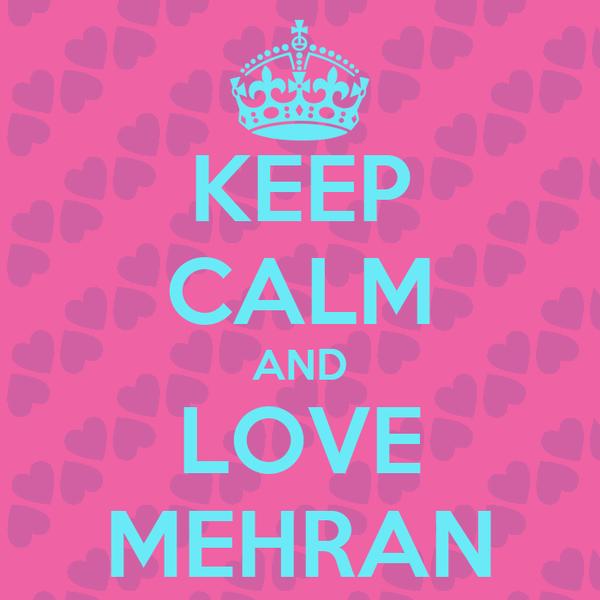 KEEP CALM AND LOVE MEHRAN